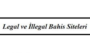 Legal ve İllegal Bahis Siteleri