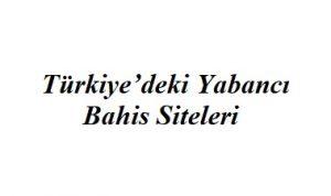 Türkiye'deki Yabancı Bahis Siteleri