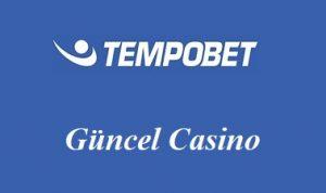 Tempobet Güncel Casino