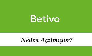 Betivo Neden Açılmıyor?